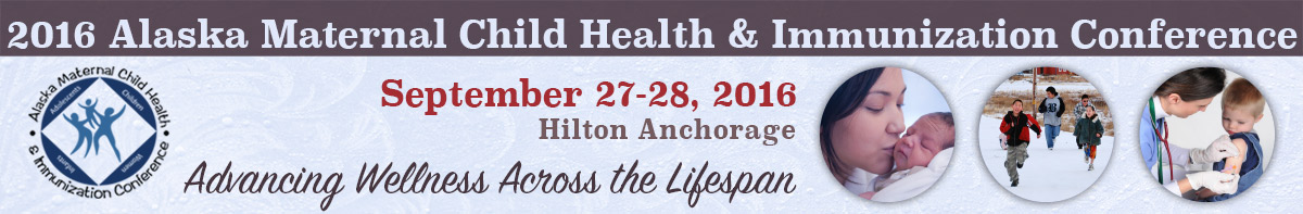 2016 Alaska MCH & Immunization Conference :: Advancing Wellness Across the Lifespan