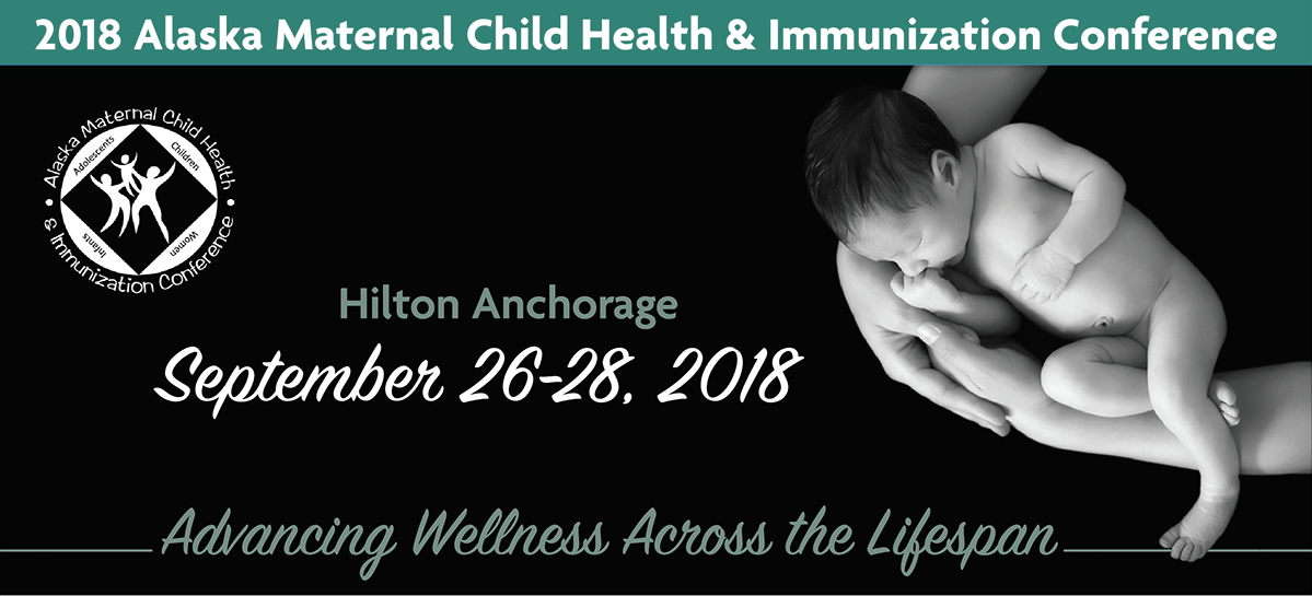 2018 Alaska MCH & Immunization Conference :: Advancing Wellness Across the Lifespan